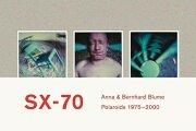 アンナ&ベルンハルト・ブルーメ写真集: ANNA & BERNHARD BLUME: SX-70 POLAROIDS 1975-2000