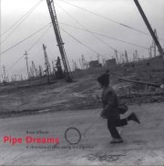 【古本】レナ・エフェンディ写真集: RENA EFFENDI: PIPE DREAMS: A CHRONICLE OF LIVES ALONG THE PIPELINE