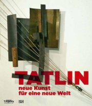 ウラジーミル・タトリン作品集: TATLIN: NEUE KUNST FUR EINE NEUE WELT