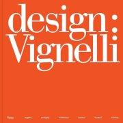 ヴィネッリ作品集: DESIGN: VIGNELLI: 1954-2014. Graphics, Packaging, Architecture, Interiors, Furniture, Products