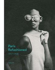 PARIS REFASHIONED 1957-1968