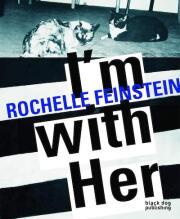 ロッチェル・ファインスタイン作品集: ROCHELLE FEINSTEIN: I'M WITH HER