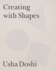 USHA DOSHI: CREATING WITH SHAPES