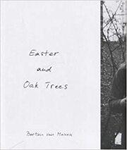 ベルティアン・ファン・マネン写真集: BERTIEN VAN MANEN: EASTER AND OAK TREES