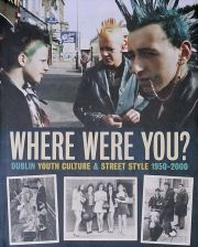WHERE WERE YOU? : DUBLIN YOUTH CULTURE & STREET STYLE 1950-2000