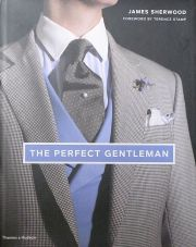 THE PERFECT GENTLEMAN : THE PURSUIT OF TIMELESS ELEGANCE AND STYLE IN LONDON