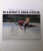 ウォーレン・ボルスター写真集 : THE LEGACY OF WARREN BOLSTER : MASTER OF SKATEBOARD PHOTOGRAPHY VOLUME ONE