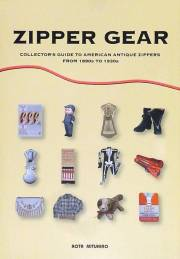 ZIPPER GEAR : COLLECTOR'S GUIDE TO AMERICAN ANTIQUE ZIPPERS FROM 1890S TO 1930S