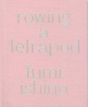 石野郁和写真集 : FUMI ISHINO: ROWING A TETRAPOD
