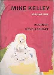 マイク・ケリー作品集: MIKE KELLEY: MISSING TIME: Arbeiten auf Papier 1974-1976/94.