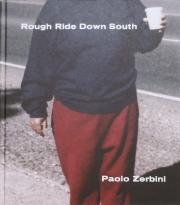 パオロ・ゼルビーニ写真集 : PAOLO ZERBINI : ROUGH RIDE DOWN SOUTH