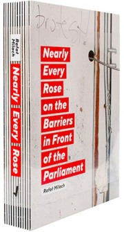 【サイン入】ラファウ・ミラハ作品集 : RAFAL MILACH: NEARLY EVERY ROSE ON THE BARRIERS IN FRONT OF THE PARLIAMENT