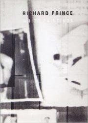 リチャード・プリンス作品集 : RICHARD PRINCE : WHITE PAINTINGS