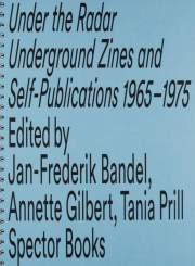 【2nd edition】UNDER THE RADAR: Underground Zines and Self-Publications 1965 - 1975