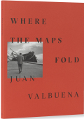 ホアン・ヴァルブエナ写真集: JUAN VALBUENA: WHERE THE MAPS FOLD