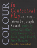 ジョセフ・コスース作品集: COLOUR IN CONTEXTUAL PLAY: AN IINSTALLATION BY JOSEPH KOSUTH