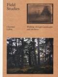 クリステル・リバス写真集 : CHRYSTEL LEBAS : FIELD STUDIES : WALKING THROUGH LANDSCAPES AND ARCHIVES