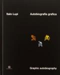 イタロ・ルピ作品集 : ITALO LUPI : AUTOGRAFIA GRAFICA/GRAPHIC AUTOBIOGRAPHY