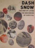 ダッシュ・スノウ作品集: DASH SNOW: THE END OF LIVING THE BEGINNING OF SURVIVAL