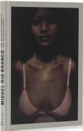 ミゲル・リオ・ブランコ写真集: MIGUEL RIO BRANCO: OEUVRES PHOTOGRAPHIQUES  / PHOTOGRAPHIC WORKS 1968-1992