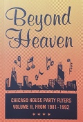BEYOND HEAVEN: CHICAGO HOUSE PARTY FLYERS — VOLUME II, FROM 1981-1992