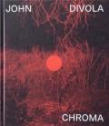 ジョン・ディヴォラ写真集: JOHN DIVOLA: CHROMA