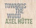 【古本】アクセル・ヒュッテ写真集: AXEL HUTTE: TOWARDS THE WOOD