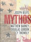 MYTHOS: JOSEPH BEUYS, MATTHEW BARNEY, DOUGLAS GORDON, CY TWOMBLY