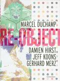 RE-OBJECT: MARCCEL DUCHAMP, DAMIEN HIRST JEFF KOONS, GERHARD MERZ