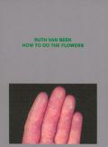 ルース・ファン・ビーク作品集: RUTH VAN BEEK: HOW TO DO THE FLOWERS