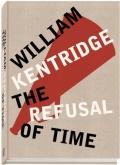 ウィリアム・ケントリッジ作品集 : WILLIAM KENTRIDGE : THE REFUSAL OF TIME