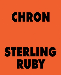 【古本】スターリング・ルビー作品集: STERLING RUBY: CHRON
