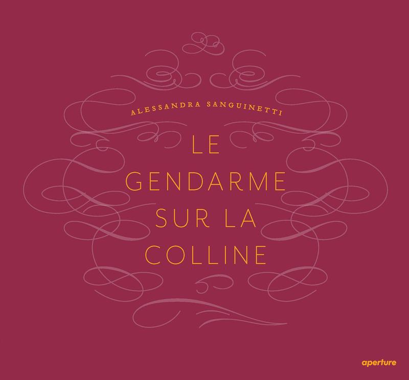 アレッサンドラ・サンギネッティ写真集: ALESSANDRA SANGUINETTI: LE GENDARME SUR LA COLINE