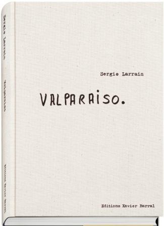 セルヒオ・ラレイン写真集: SERGIO LARRAIN: VALPARAISO.