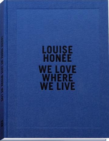 ルイーズ・ホーネ写真集: LOUISE HONEE: WE LOVE WHERE WE LIVE