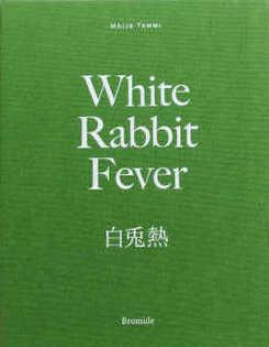 マイヤ・タンミ写真集 : 白兎熱 : MAIJA TAMMI: WHITE RABBIT FEVER