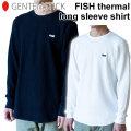 [予約受付中!] GENTEM STICK ゲンテンスティック 長袖 FISH thermal long sleeve shirt MENS フィッシュサーマルロングスリーブ Tシャツ メンズ [11月末以降入荷予定]