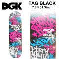 DGK ディージーケー スケートデッキ TAG BLACK [7.8×31.3インチ] [D-10] スケートボード パーツ スケボー SK8 SKATEBOARD DECK