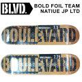 [現品限り特別価格] SKATE スケートボード デッキ BOULEVARD ブルーバード BOLD FOIL TEAM NATIUE JP LTD  スケボー