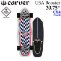 CARVER カーバー スケートボード 30.75インチ USA Booster ユーエスエー ブースター [CX4 トラック] コンプリート サーフスケート サーフィン トレーニング [44]