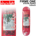CHOCOLATE スケートボード デッキ チョコレート FIRME ONE SERIES STEVIE PEREZ スティービー・ペレズ [CH-33] 8.0inch スケボー パーツ SKATE BOARD DECK