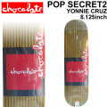 CHOCOLATE スケートボード デッキ チョコレート POP SERIES POP SECRET2  YONNIE CRUZ ヨニー・クルーズ [CH-27] 8.125inch スケボー パーツ SKATE BOARD DECK