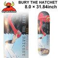 [SALE!8/31までfollows特別価格] TOY MACHINE トイマシーン スケートボード デッキ BURY THE HATCHET (8.0× 31.84) [TM-17] スケートデッキ スケボー パーツ SK8 SKATE BOARD DECK
