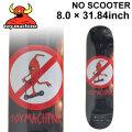 TOY MACHINE トイマシーン スケートボード デッキ NO SCOOTER (8.0× 31.84) [TM-18] スケートデッキ スケボー パーツ SK8 SKATE BOARD DECK