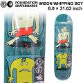 FOUNDATION ファンデーション スケートボード デッキ [FD-4] WILSON WHIPPING BOY (8.0 × 31.63)  スケボー SKATE BOARD DECK