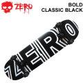 [follows特別価格] ZERO スケートボード コンプリート BOLD CLASSIC BLACK [Z-5] ゼロ スケボー SK8 完成品 組み立て済み