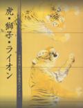 虎・獅子・ライオン 日本美術に見る勇猛美のイメージ