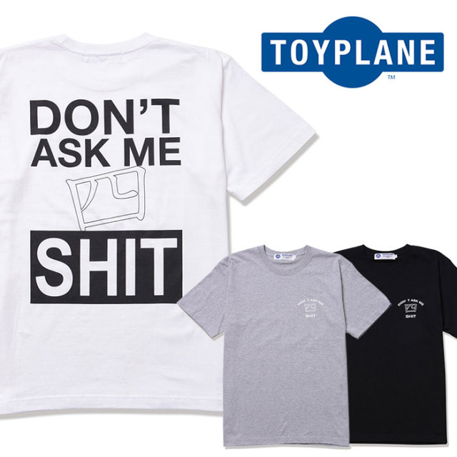 TOYPLANE(トイプレーン) DON`T ASK ME 【2019 2nd新作】 【TP19-NTE02】【Tシャツ】