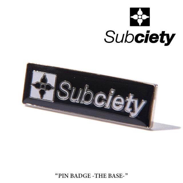 SUBCIETY(サブサエティ) PIN BADGE-THE BASE- 【2018SUMMER先行予約】 【SUBCIETY ピンバッヂ】 【キャンセル不可】 【103-8708