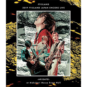 FTISLAND「2019 FTISLAND JAPAN ENCORE LIVE -ARIGATO- at Makuhari Messe Event Hall」【Blu-ray】
